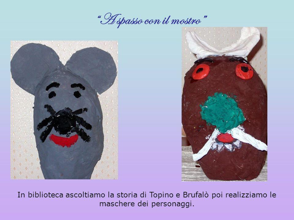 A spasso con il mostro In biblioteca ascoltiamo la storia di Topino e Brufalò poi realizziamo le maschere dei personaggi.