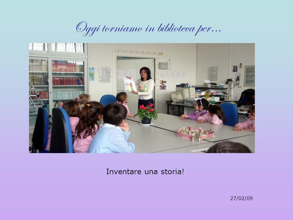 Oggi torniamo in biblioteca per… Inventare una storia! 27/02/09
