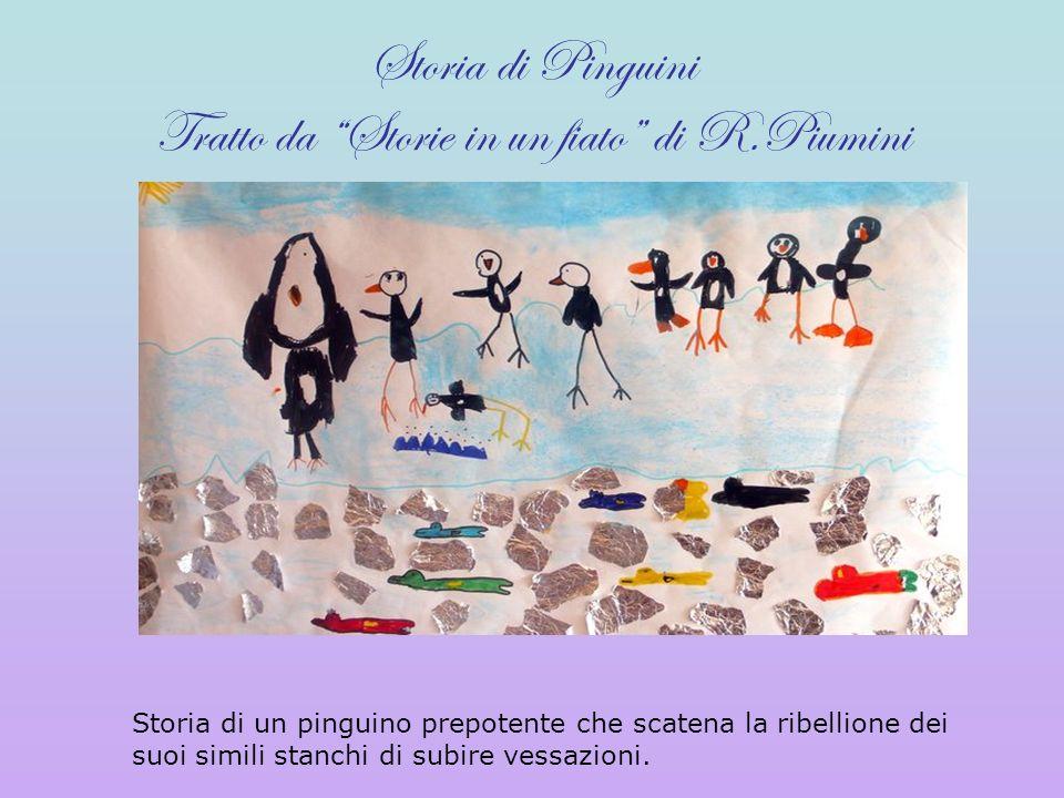 Storia di Pinguini Tratto da Storie in un fiato di R.Piumini Storia di un pinguino prepotente che scatena la ribellione dei suoi simili stanchi di sub