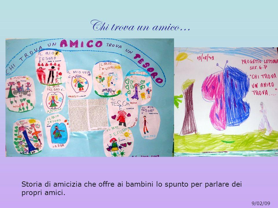 Chi trova un amico… Storia di amicizia che offre ai bambini lo spunto per parlare dei propri amici. 9/02/09