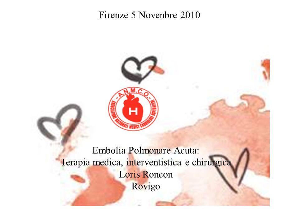 Embolia Polmonare Acuta: Terapia medica, interventistica e chirurgica Loris Roncon Rovigo Firenze 5 Novenbre 2010