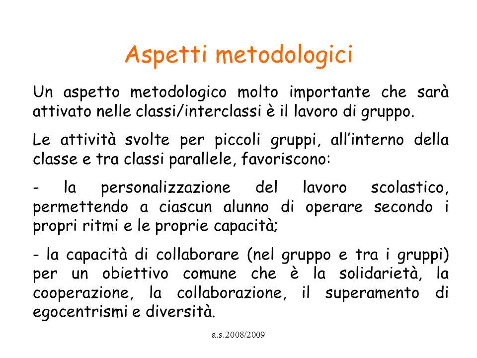 a.s.2008/2009 Un aspetto metodologico molto importante che sarà attivato nelle classi/interclassi è il lavoro di gruppo. Le attività svolte per piccol