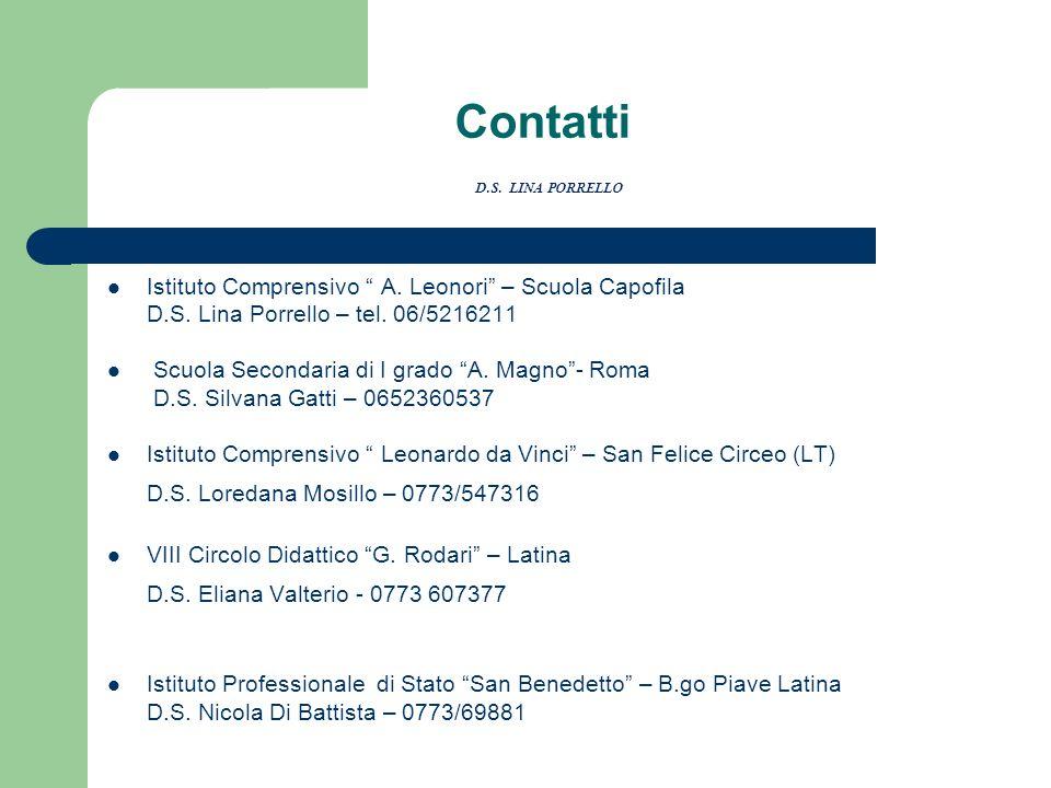Contatti D.S. LINA PORRELLO Istituto Comprensivo A. Leonori – Scuola Capofila D.S. Lina Porrello – tel. 06/5216211 Scuola Secondaria di I grado A. Mag
