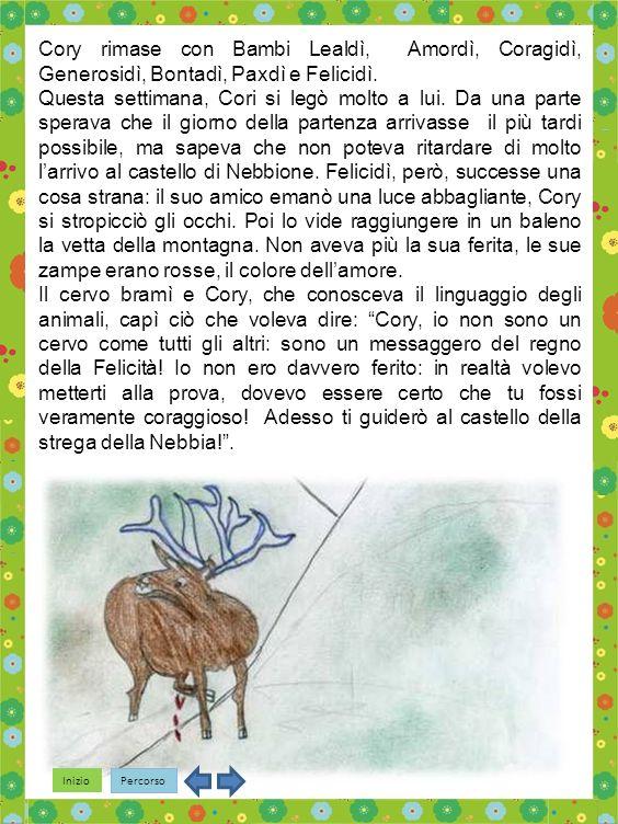 Inizio Percorso Cory rimase con Bambi Lealdì, Amordì, Coragidì, Generosidì, Bontadì, Paxdì e Felicidì.