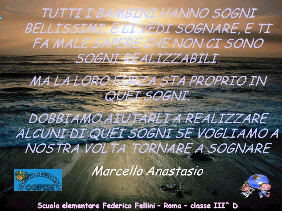 Scuola elementare Federico Fellini – Roma Fanciullo, od altro sii tu che m'ascolti, impara che il mondo ha bisogno d'amicizia. Umberto Saba