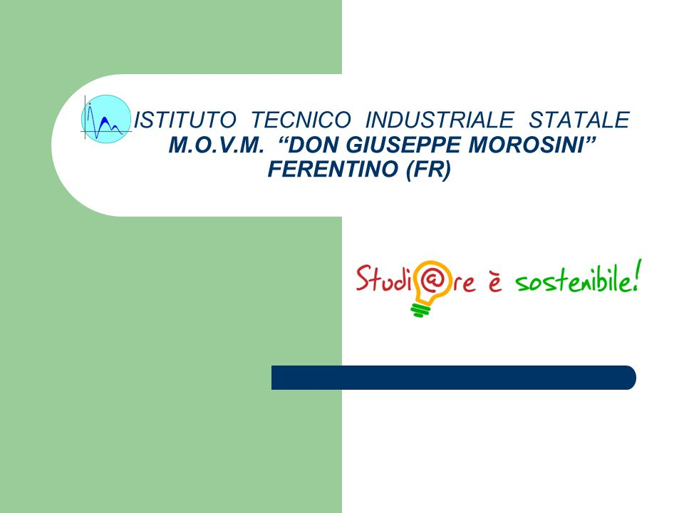 ISTITUTO TECNICO INDUSTRIALE STATALE M.O.V.M. DON GIUSEPPE MOROSINI FERENTINO (FR)