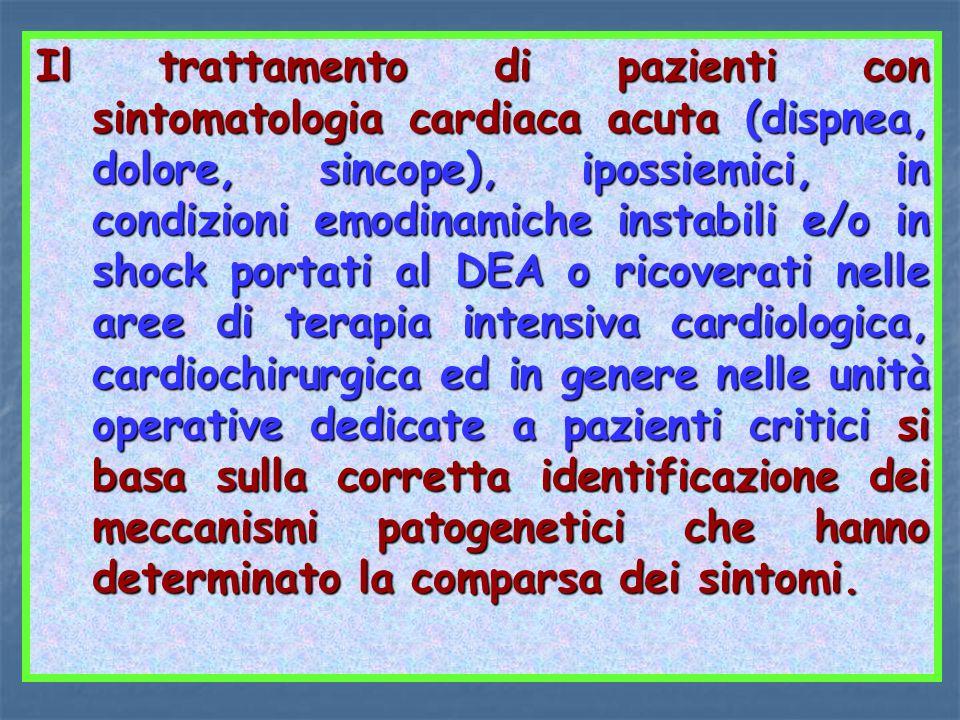 Il trattamento di pazienti con sintomatologia cardiaca acuta (dispnea, dolore, sincope), ipossiemici, in condizioni emodinamiche instabili e/o in shoc