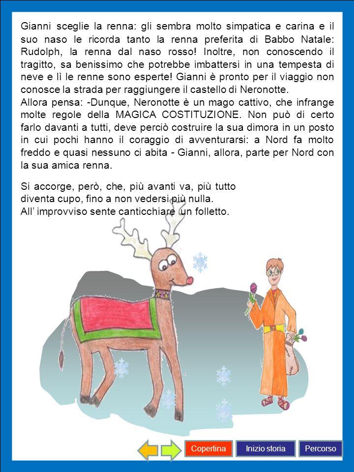 Inizio storiaPercorsoCopertina Gianni sceglie la renna: gli sembra molto simpatica e carina e il suo naso le ricorda tanto la renna preferita di Babbo