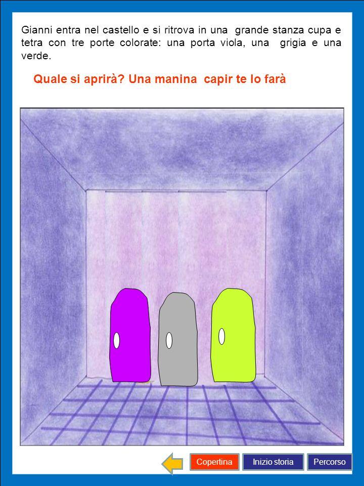 Inizio storiaPercorsoCopertina Gianni entra nel castello e si ritrova in una grande stanza cupa e tetra con tre porte colorate: una porta viola, una g