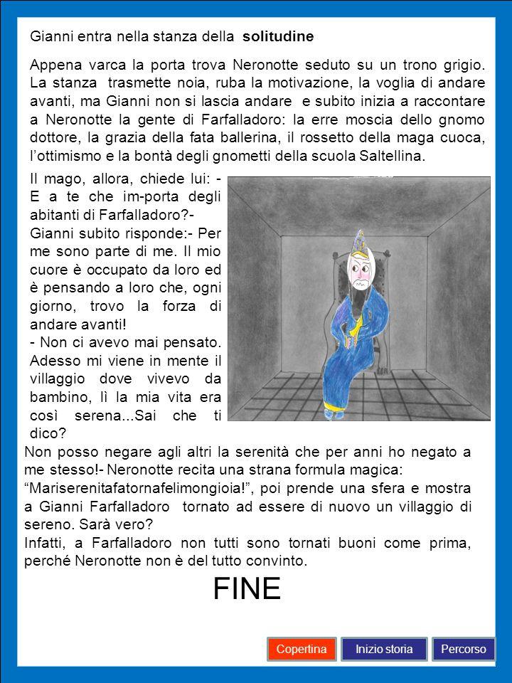 Inizio storiaPercorsoCopertina Appena varca la porta trova Neronotte seduto su un trono grigio. La stanza trasmette noia, ruba la motivazione, la vogl