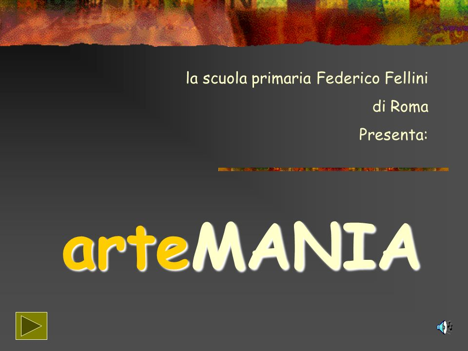 la scuola primaria Federico Fellini di Roma Presenta: arteMANIA