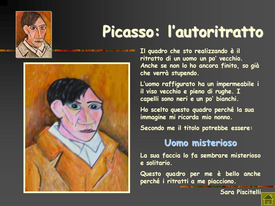 Picasso: lautoritratto Il quadro che sto realizzando è il ritratto di un uomo un po vecchio. Anche se non lo ho ancora finito, so già che verrà stupen
