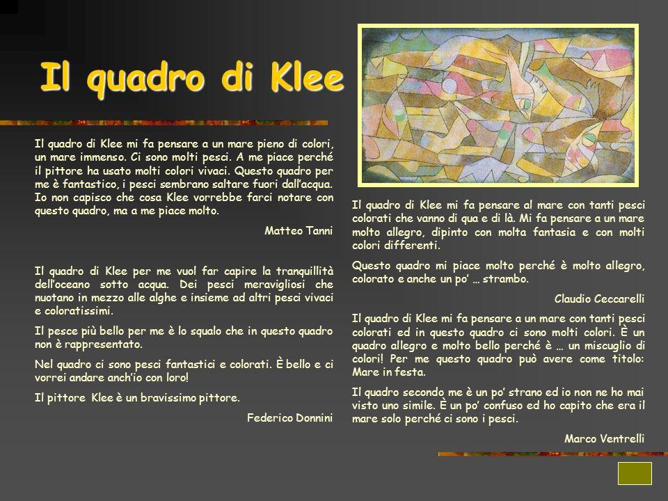 Il quadro di Klee Il quadro di Klee mi fa pensare a un mare pieno di colori, un mare immenso. Ci sono molti pesci. A me piace perché il pittore ha usa