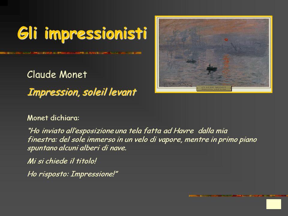 Claude Monet Impression, soleil levant Monet dichiara: Ho inviato allesposizione una tela fatta ad Havre dalla mia finestra: del sole immerso in un ve