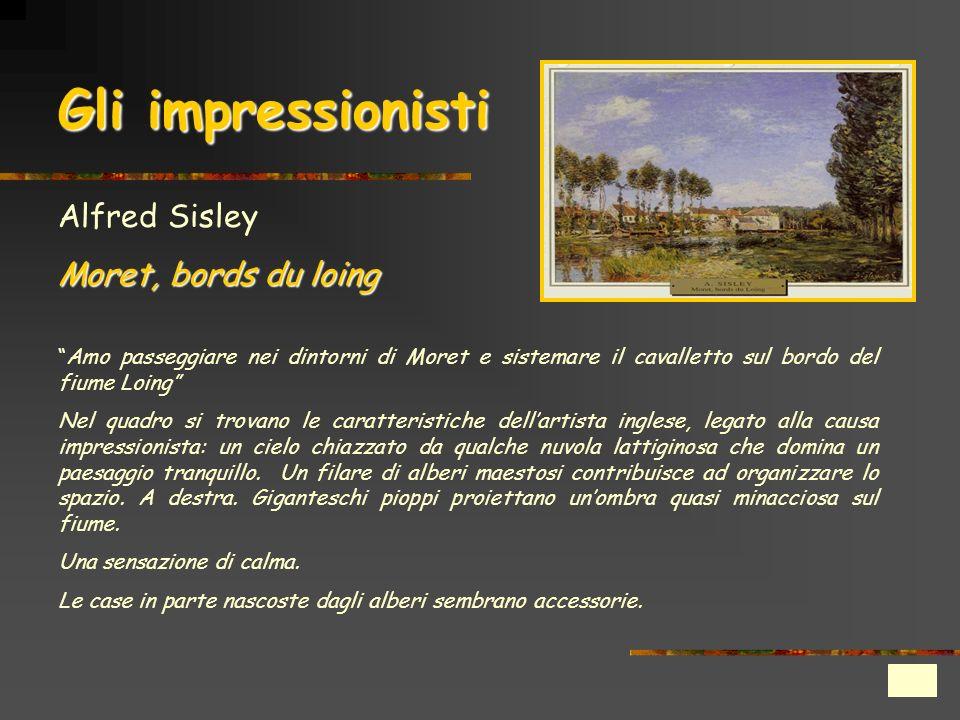 Gli impressionisti Alfred Sisley Moret, bords du loing Amo passeggiare nei dintorni di Moret e sistemare il cavalletto sul bordo del fiume Loing Nel q