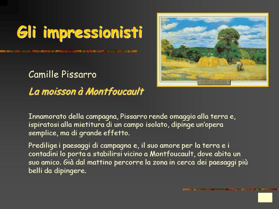 Gli impressionisti Camille Pissarro La moisson à Montfoucault Innamorato della campagna, Pissarro rende omaggio alla terra e, ispiratosi alla mietitur