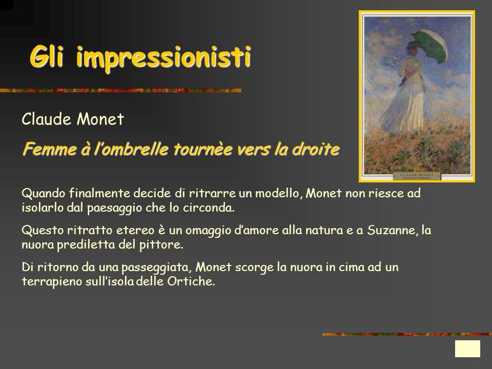 Gli impressionisti Claude Monet Femme à lombrelle tournèe vers la droite Quando finalmente decide di ritrarre un modello, Monet non riesce ad isolarlo