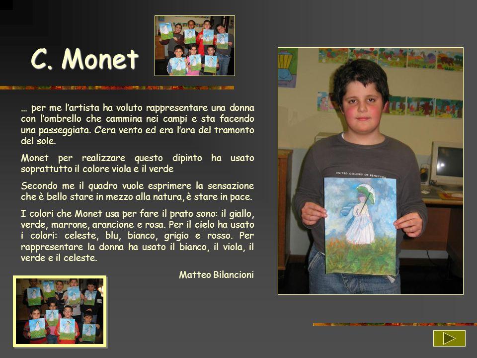 C. Monet … per me lartista ha voluto rappresentare una donna con lombrello che cammina nei campi e sta facendo una passeggiata. Cera vento ed era lora