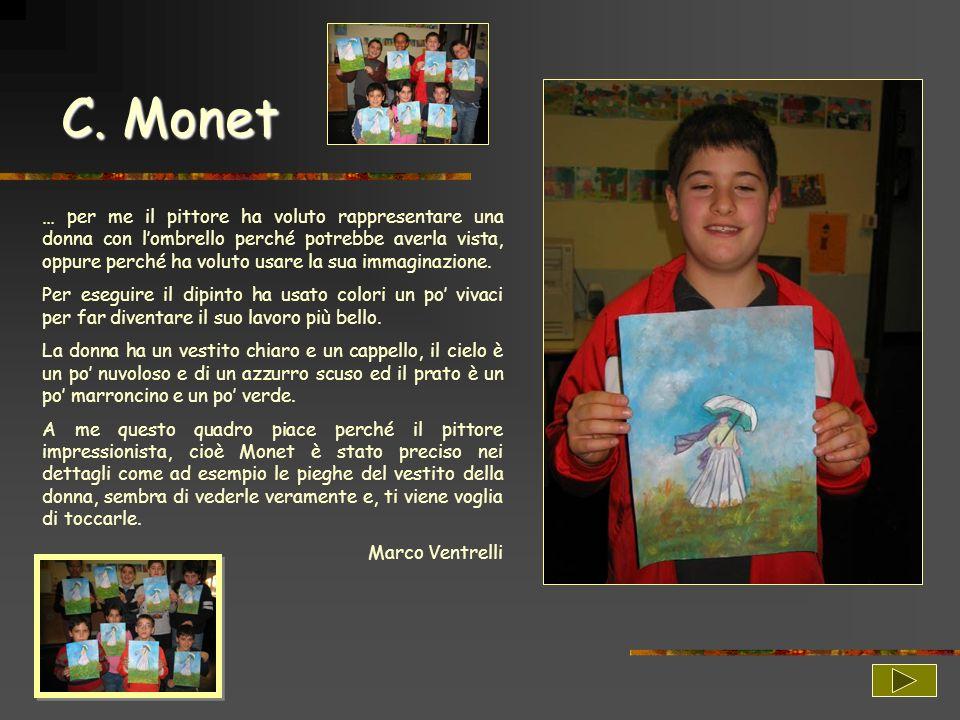 C. Monet … per me il pittore ha voluto rappresentare una donna con lombrello perché potrebbe averla vista, oppure perché ha voluto usare la sua immagi