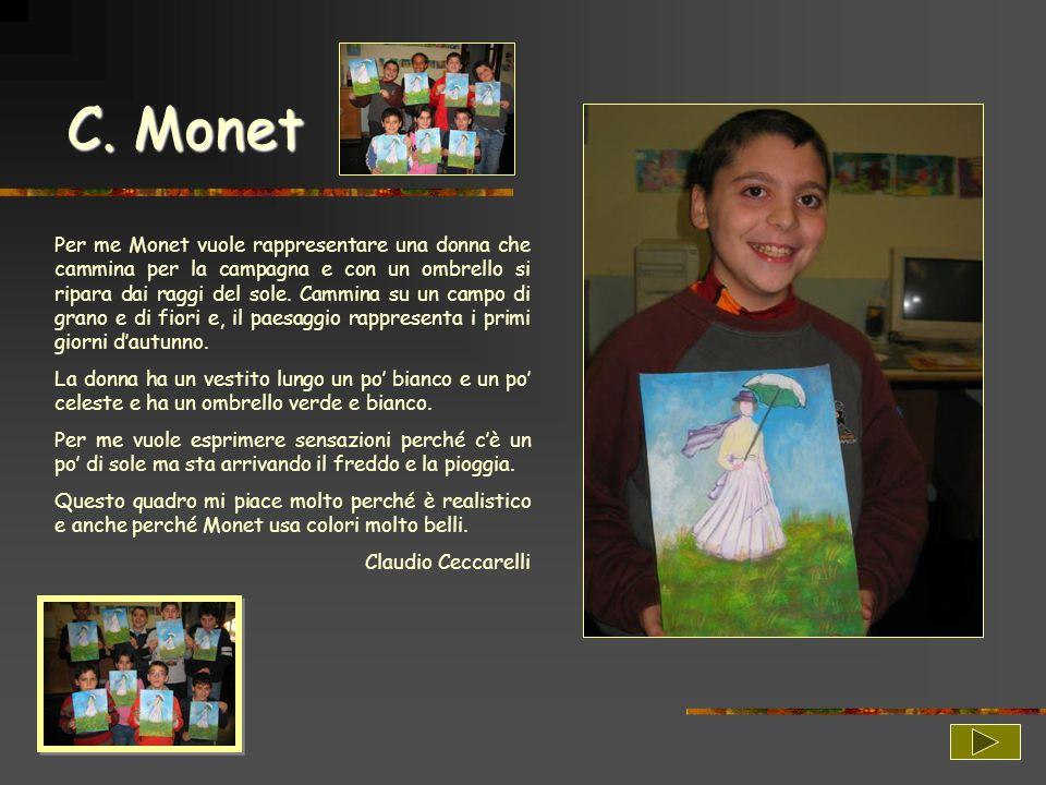 C. Monet Per me Monet vuole rappresentare una donna che cammina per la campagna e con un ombrello si ripara dai raggi del sole. Cammina su un campo di