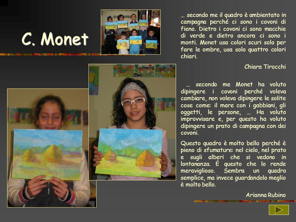 C. Monet … secondo me il quadro è ambientato in campagna perché ci sono i covoni di fieno. Dietro i covoni ci sono macchie di verde e dietro ancora ci