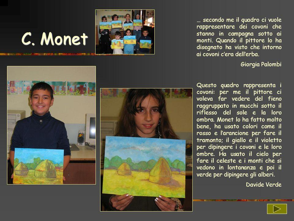 C. Monet … secondo me il quadro ci vuole rappresentare dei covoni che stanno in campagna sotto ai monti. Quando il pittore lo ha disegnato ha visto ch