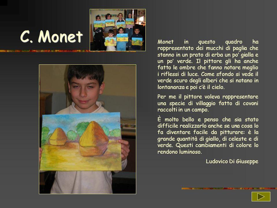 C. Monet Monet in questo quadro ha rappresentato dei mucchi di paglia che stanno in un prato di erba un po gialla e un po verde. Il pittore gli ha anc