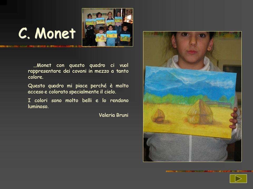 C. Monet …Monet con questo quadro ci vuol rappresentare dei covoni in mezzo a tanto colore. Questo quadro mi piace perché è molto acceso e colorato sp