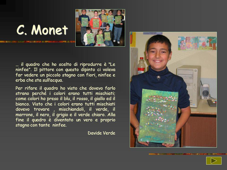C. Monet … il quadro che ho scelto di riprodurre è Le ninfee. Il pittore con questo dipinto ci voleva far vedere un piccolo stagno con fiori, ninfee e