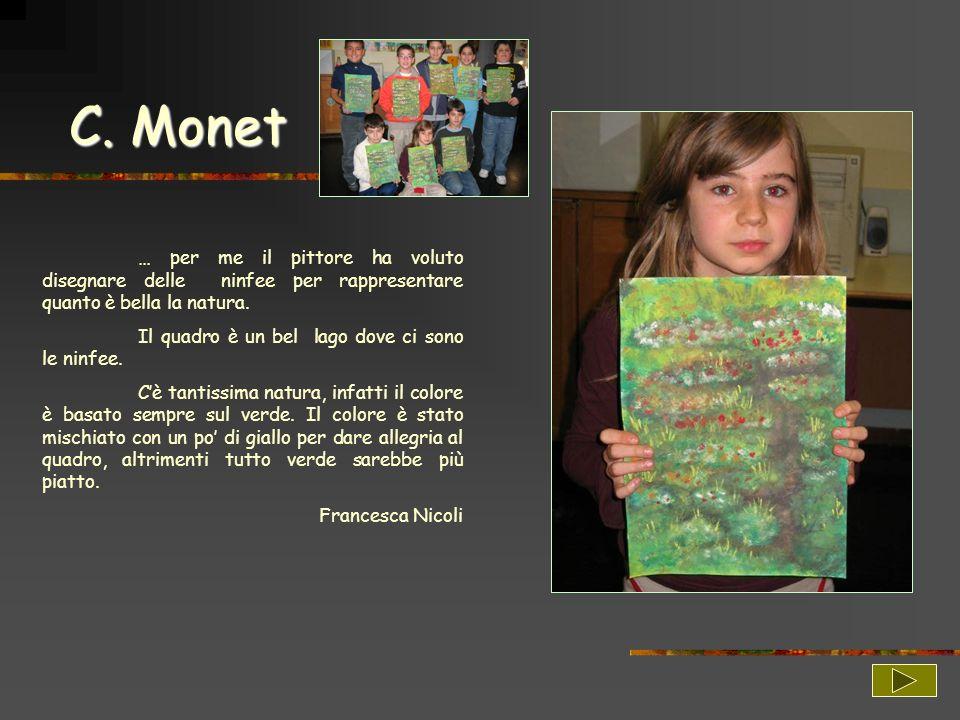 C. Monet … per me il pittore ha voluto disegnare delle ninfee per rappresentare quanto è bella la natura. Il quadro è un bel lago dove ci sono le ninf