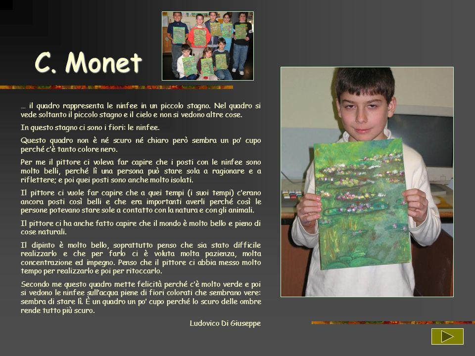 C. Monet … il quadro rappresenta le ninfee in un piccolo stagno. Nel quadro si vede soltanto il piccolo stagno e il cielo e non si vedono altre cose.