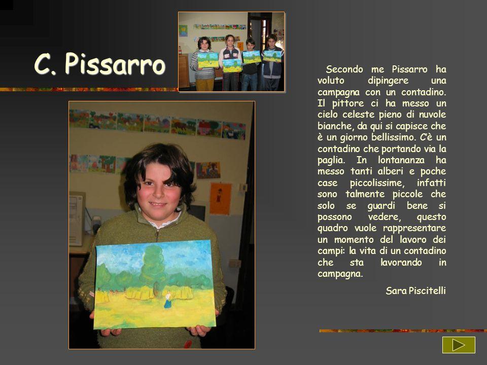 C. Pissarro Secondo me Pissarro ha voluto dipingere una campagna con un contadino. Il pittore ci ha messo un cielo celeste pieno di nuvole bianche, da