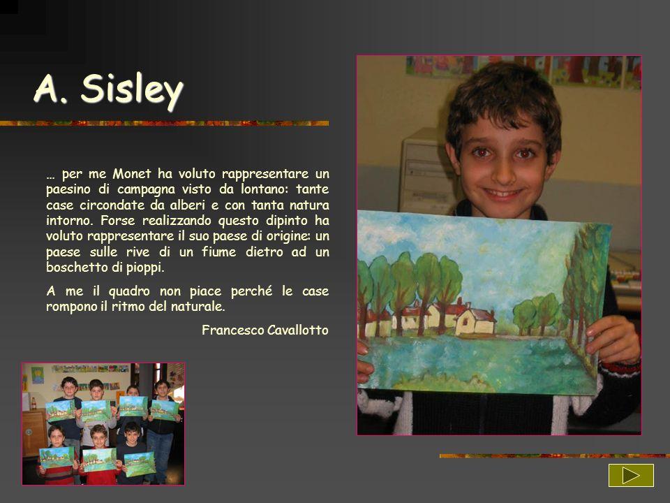 A. Sisley … per me Monet ha voluto rappresentare un paesino di campagna visto da lontano: tante case circondate da alberi e con tanta natura intorno.
