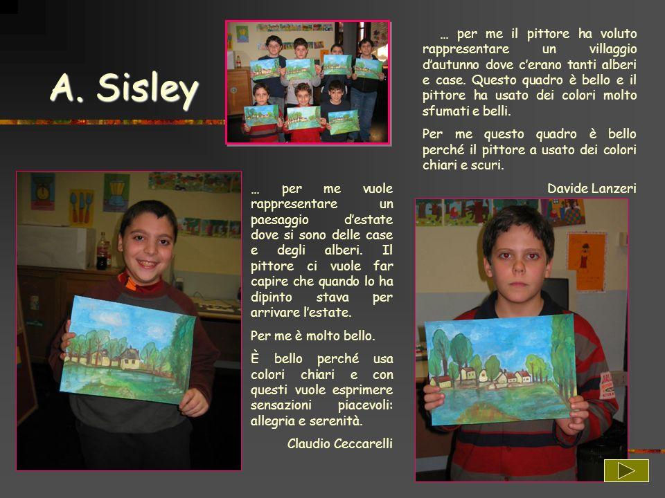 A. Sisley … per me il pittore ha voluto rappresentare un villaggio dautunno dove cerano tanti alberi e case. Questo quadro è bello e il pittore ha usa