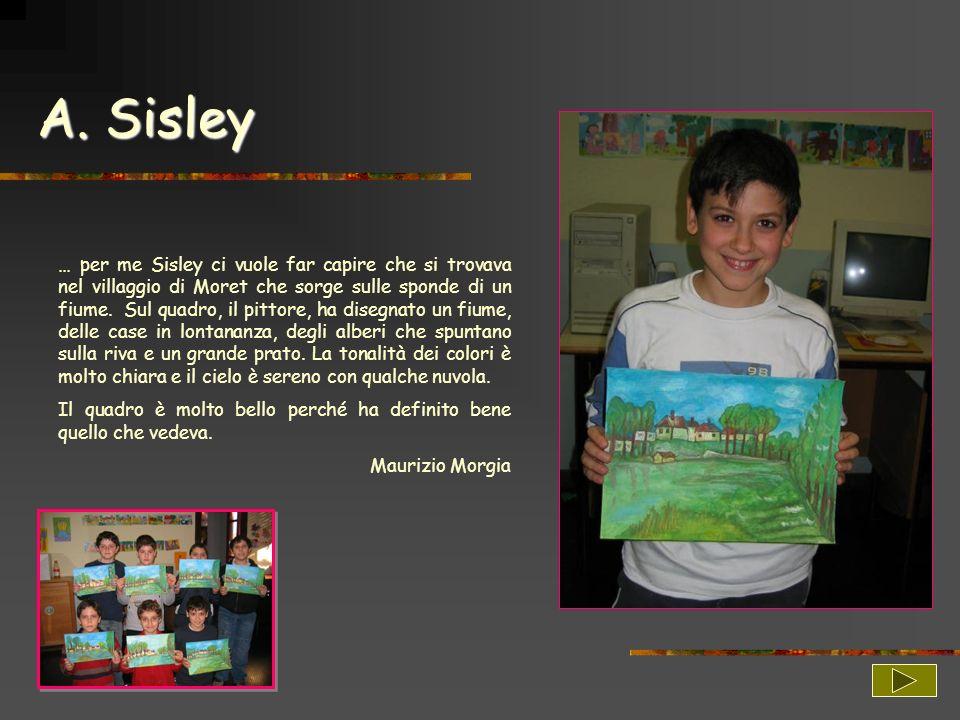 A. Sisley … per me Sisley ci vuole far capire che si trovava nel villaggio di Moret che sorge sulle sponde di un fiume. Sul quadro, il pittore, ha dis