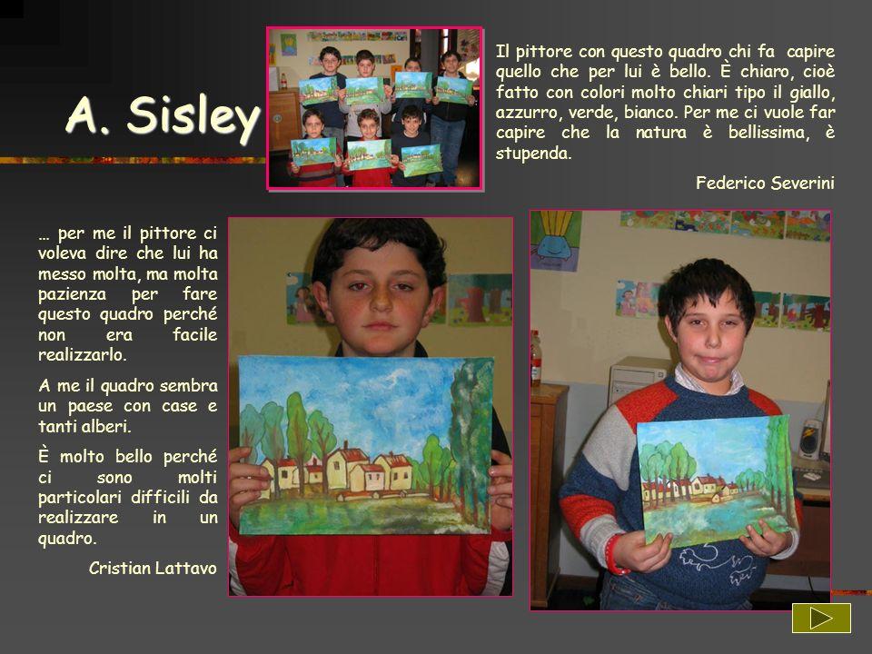A. Sisley Il pittore con questo quadro chi fa capire quello che per lui è bello. È chiaro, cioè fatto con colori molto chiari tipo il giallo, azzurro,