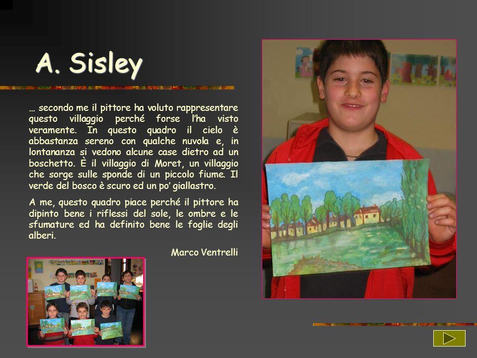 A. Sisley … secondo me il pittore ha voluto rappresentare questo villaggio perché forse lha visto veramente. In questo quadro il cielo è abbastanza se