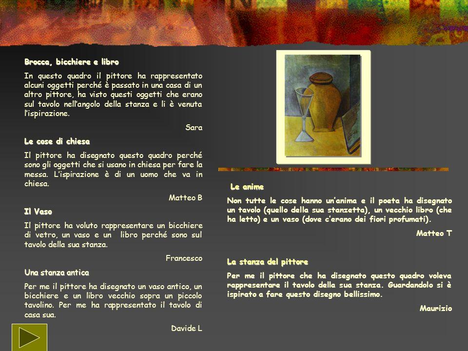 Brocca, bicchiere e libro In questo quadro il pittore ha rappresentato alcuni oggetti perché è passato in una casa di un altro pittore, ha visto quest