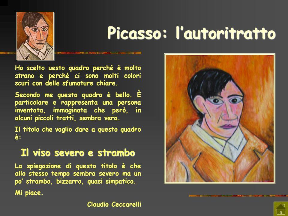 Picasso: lautoritratto Ho scelto uesto quadro perché è molto strano e perché ci sono molti colori scuri con delle sfumature chiare. Secondo me questo