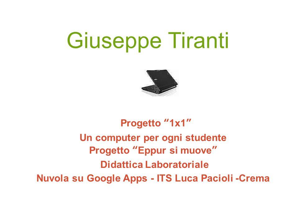 Giuseppe Tiranti Progetto 1x1 Un computer per ogni studente Progetto Eppur si muove Didattica Laboratoriale Nuvola su Google Apps - ITS Luca Pacioli -