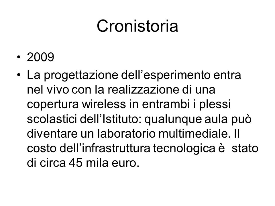 Cronistoria 2009 La progettazione dellesperimento entra nel vivo con la realizzazione di una copertura wireless in entrambi i plessi scolastici dellIs