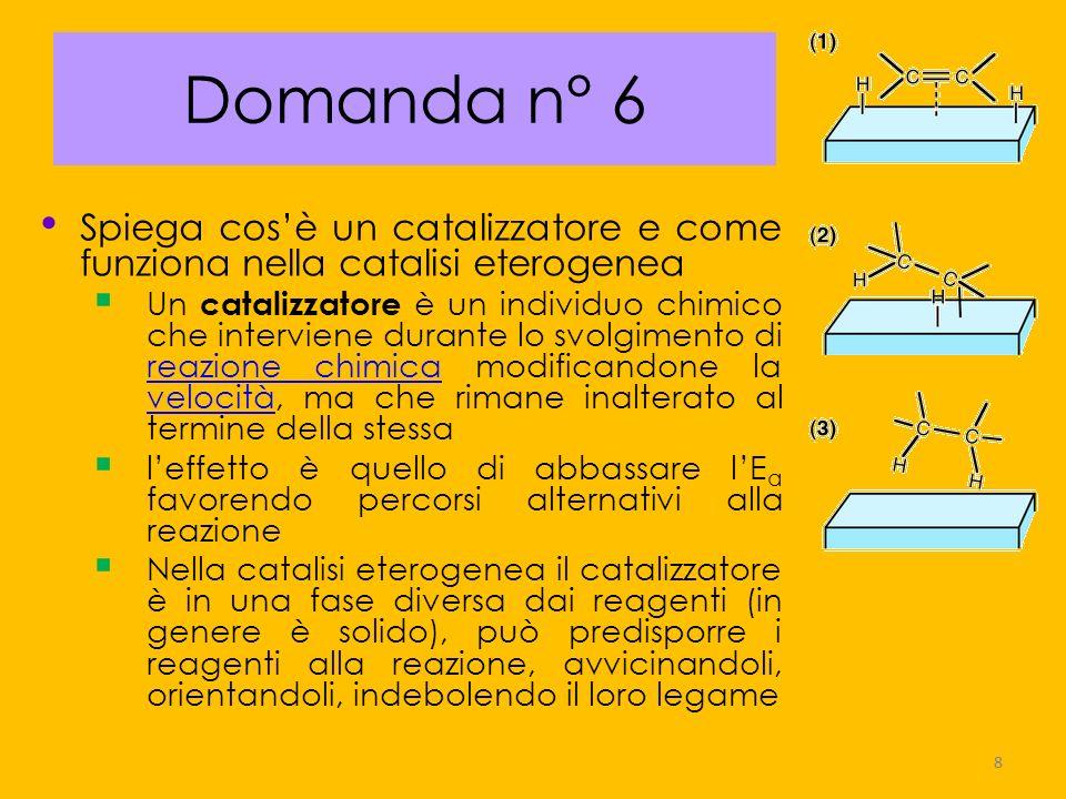 19 Domanda n° 17 Data una reazione chimica, se la sua costante di equilibrio è grande allora A.