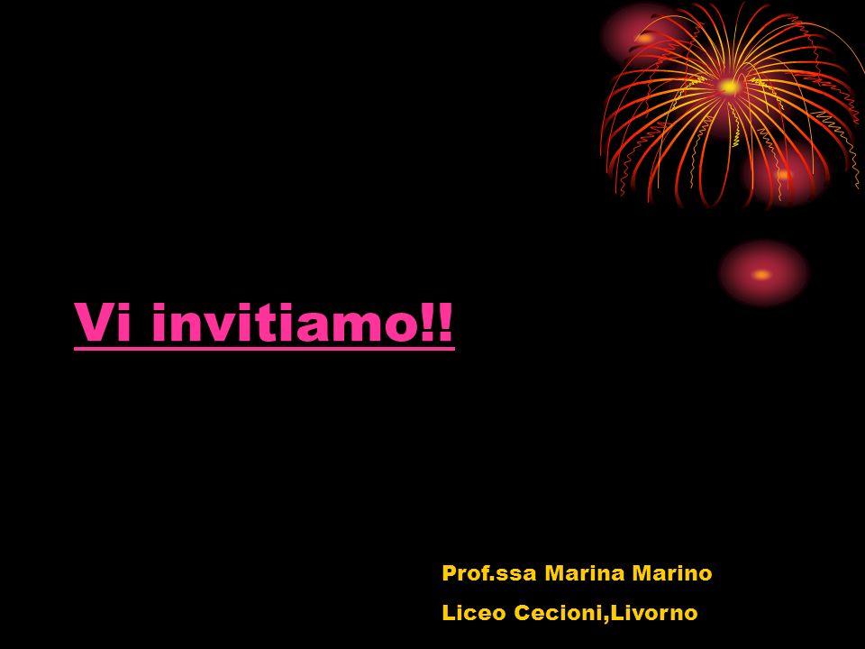 Vi invitiamo!! Prof.ssa Marina Marino Liceo Cecioni,Livorno