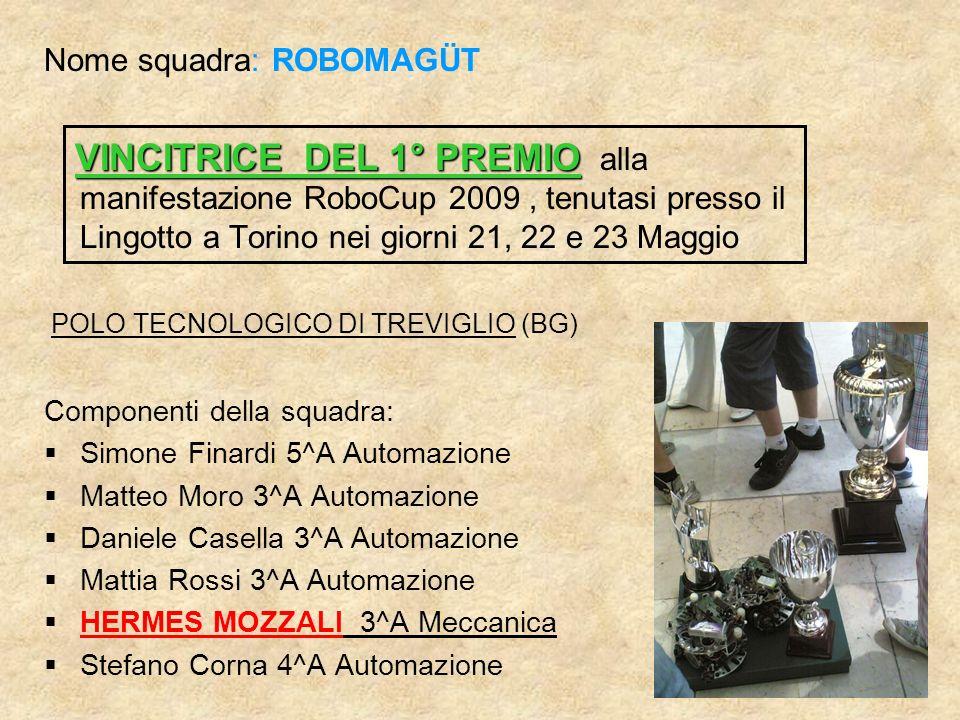 Nome squadra: ROBOMAGÜT VINCITRICE DEL 1° PREMIO VINCITRICE DEL 1° PREMIO alla manifestazione RoboCup 2009, tenutasi presso il Lingotto a Torino nei g