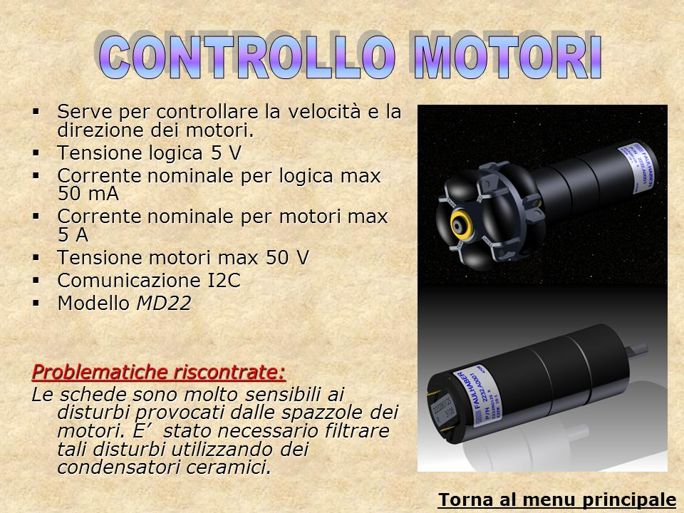 Serve per controllare la velocità e la direzione dei motori. Serve per controllare la velocità e la direzione dei motori. Tensione logica 5 V Tensione