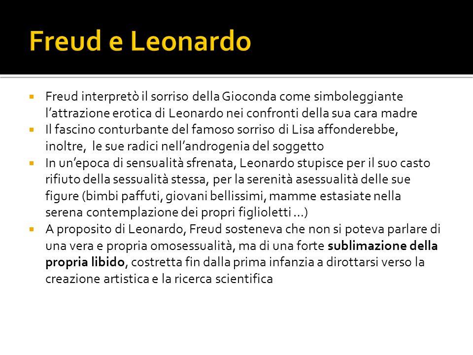 Freud interpretò il sorriso della Gioconda come simboleggiante lattrazione erotica di Leonardo nei confronti della sua cara madre Il fascino conturban
