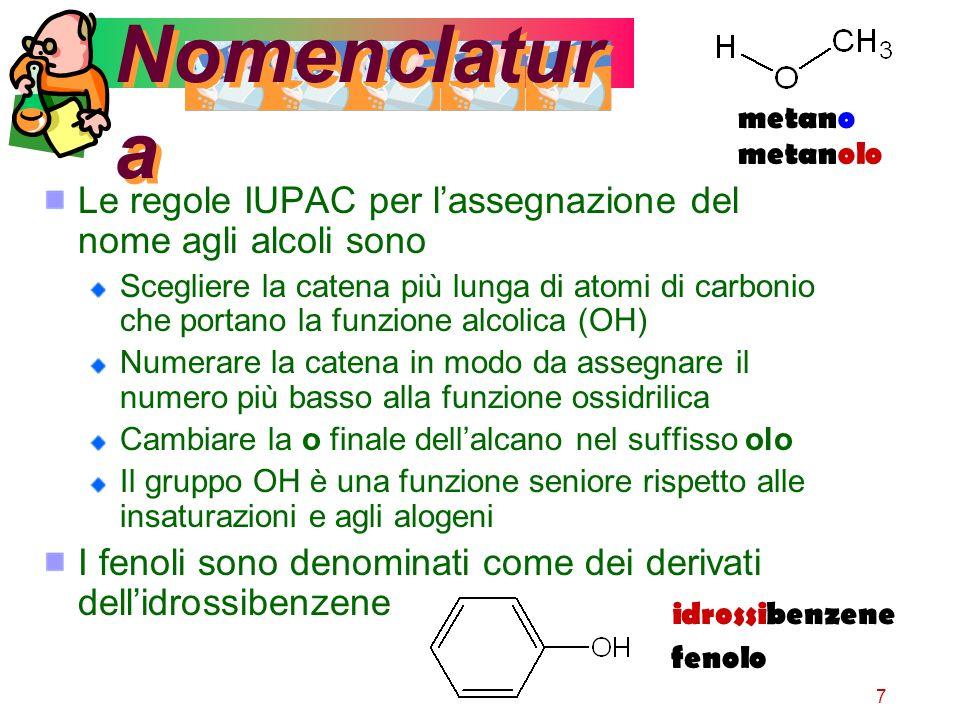 7 Nomenclatur a Le regole IUPAC per lassegnazione del nome agli alcoli sono Scegliere la catena più lunga di atomi di carbonio che portano la funzione