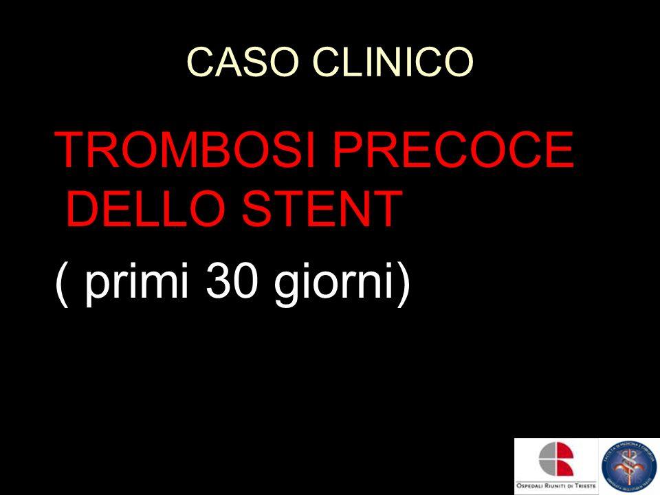 CASO CLINICO TROMBOSI PRECOCE DELLO STENT ( primi 30 giorni)