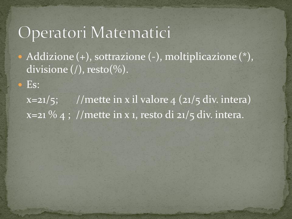 Addizione (+), sottrazione (-), moltiplicazione (*), divisione (/), resto(%).