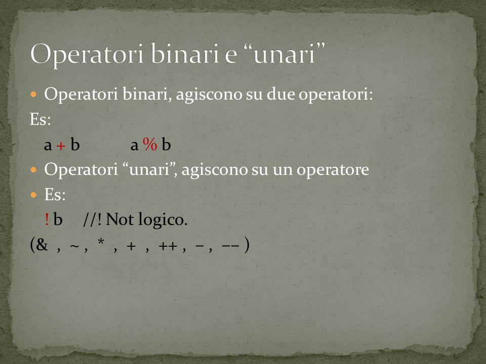 Operatori binari, agiscono su due operatori: Es: a + b a % b Operatori unari, agiscono su un operatore Es: .